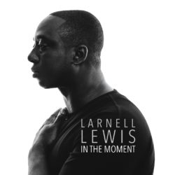 Larnell Lewis - In the MomentLarnell Lewis - In the Moment