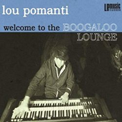 Lou Pomanti – Welcome To The Boogaloo Lounge